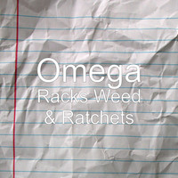 Omega - Racks Weed & Ratchets