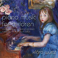 Klára Würtz - Piano Music for Children: Kinderszenen, Children's Corner, Für Elise, Rondo alla turca
