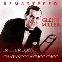 Glenn Miller - In the Mood / Chatanooga Choo Choo