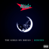Wale - The Girls On Drugs (Remixes EP)