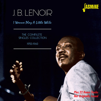J.B. Lenoir - I Wanna Play a Little While