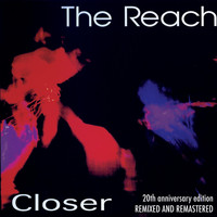 The Reach - Closer (20th Anniversary Edition)