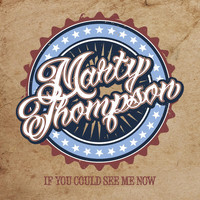 Marty Thompson - If You Could See Me Now