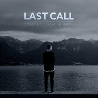 Last Call - Take Me to Church