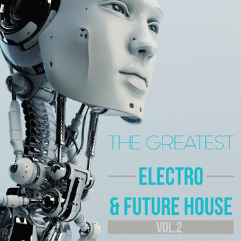 Various Artists - The Greatest Electro & Future House, Vol. 2