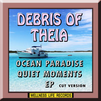 Debris of Theia - Ocean Paradise Quiet Moments - EP (Cut Version)