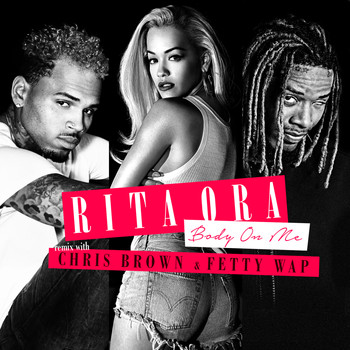 RITA ORA feat. Chris Brown and Fetty Wap - Body on Me (Fetty Wap Remix)