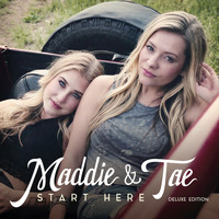 Maddie & Tae - Start Here (Deluxe Edition)