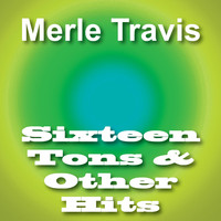 Merle Travis - Sixteen Tons & Other Hits