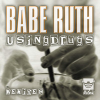 Babe Ruth - Using Drugs Remixes