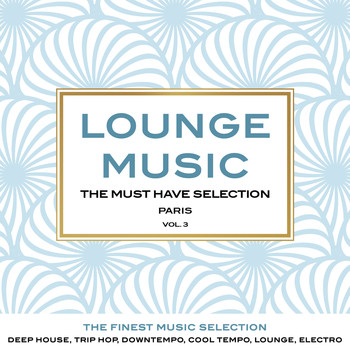Various Artists - Lounge Music, the Must Have Selection, Vol. 3 (The Finest Music Selection: Deep House, Trip Hop, Downtempo, Cool Tempo, Lounge, Electro)