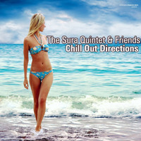 The Sura Quintet - The Sura Quintet & Friends Chill Out Directions