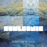 SoulSonic - Every Day Is Good