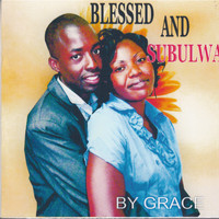 Blessed And Subulwa - By Grace