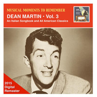 Dean Martin - Musical Moments to Remember – Dean Martin, Vol. 3: An Italian Songbook & All American Classics (Remastered 2015)