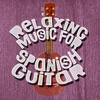 Spanish Guitar Chill Out|Guitar Relaxing Songs|Relajacion y Guitarra Acustica - Relaxing Music for Spanish Guitar