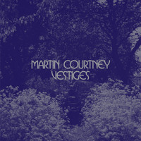 Martin Courtney - Vestiges
