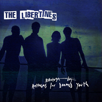 The Libertines - Anthems For Doomed Youth (Explicit)