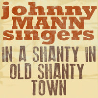 Johnny Mann Singers - In a Shanty in Old Shanty Town
