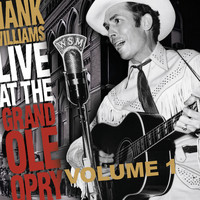 Hank Williams - Live at The Grand Ole Opry Vol. 1