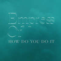 Empress Of - How Do You Do It