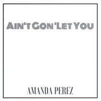 Amanda Perez - Ain't Gon' Let You - Single