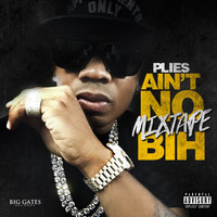 Plies - Ain't No Mixtape Bih (Explicit)