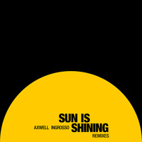 Axwell /\ Ingrosso - Sun Is Shining (Remixes)