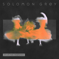 Solomon Grey - Selected Features (EP [Explicit])