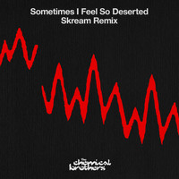The Chemical Brothers - Sometimes I Feel So Deserted (Skream Remix)