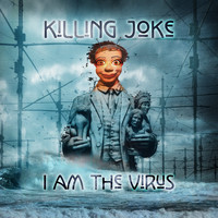 Killing Joke - I Am The Virus