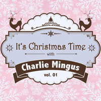 Charlie Mingus - It's Christmas Time with Charlie Mingus, Vol. 01