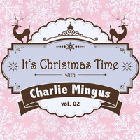 Charlie Mingus - It's Christmas Time with Charlie Mingus, Vol. 02