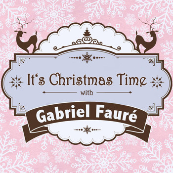 Gabriel Fauré - It's Christmas Time with Gabriel Fauré