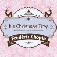 Frederic Chopin - It's Christmas Time with Frédéric Chopin