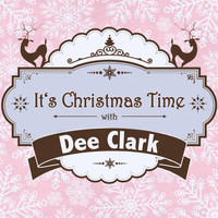 Dee Clark - It's Christmas Time with Dee Clark