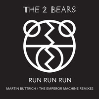 The 2 Bears - Run Run Run