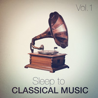 Classical Music - Sleep to Classical Music, Vol. 1