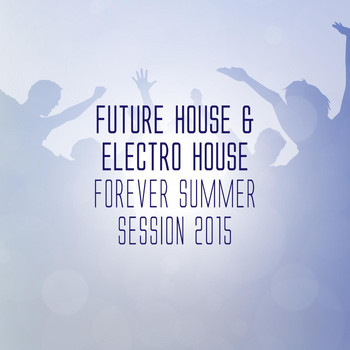 Various Artists - Future House & Electro House Forever - Summer Session 2015