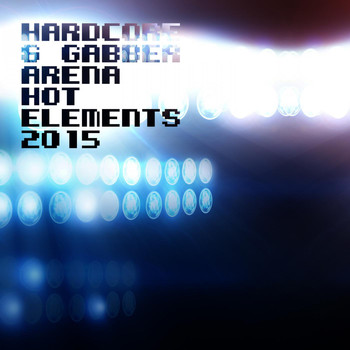 Various Artists - Hardcore & Gabber Arena - Hot Elements 2015