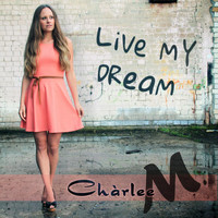Chàrlee M. - Live My Dream