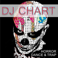 Dj-Chart - Horror Dance and Trap
