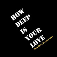 How Deep is Your Love - How Deep Is Your Love