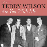 Teddy Wilson - Are You with Me