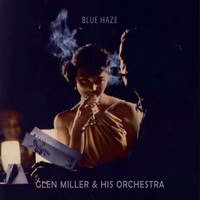 Glenn Miller & His Orchestra - Blue Haze