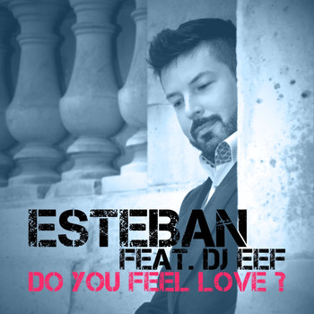 Esteban - Do You Feel Love?