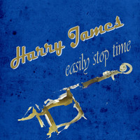 Harry James & His Orchestra - Easily Stop Time