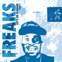 Freaks - Freaks Present - Let's Do It Again, Pt. 1