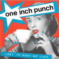 One Inch Punch - Lost in What We Lack
