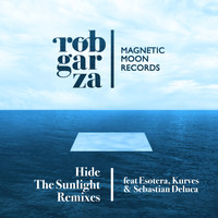 Rob Garza - Hide The Sunlight Remixes